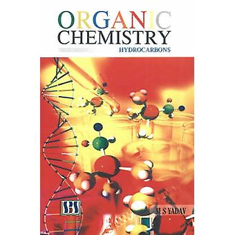 Organic Chemistry - Hydrocarbons by M. S. Yadav - 9788189741365 Book
