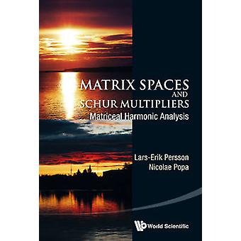 Matrix Spaces and Schur Multipliers - Matriceal Harmonic Analysis by L