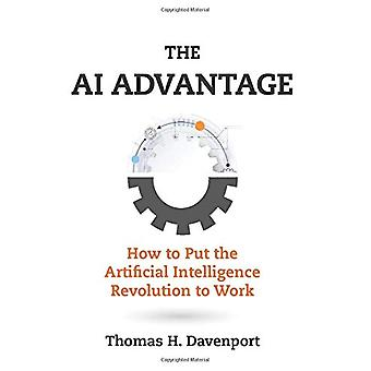 The AI Advantage - How to Put the Artificial Intelligence Revolution t
