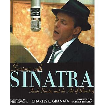 Sessions with Sinatra - Frank Sinatra and the Art of Recording by Char