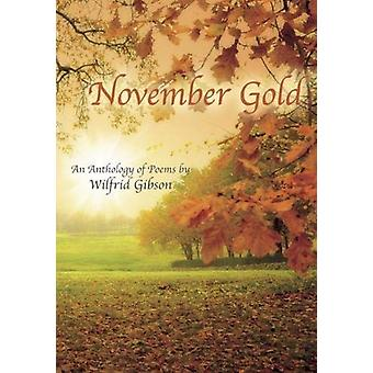 November Gold - An Anthology of Poems by Wilfrid Gibson by Wilfrid Gib