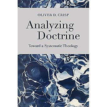 Analyzing Doctrine - Toward a Systematic Theology by Oliver D. Crisp -
