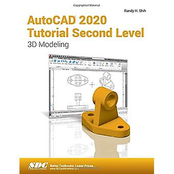 AutoCAD 2020 Tutorial Second Level 3D Modeling by Randy H. Shih - 978