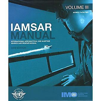 IAMSAR manual - Vol. 3 - Mobile facilities by International Maritime Or