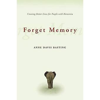 Forget Memory - Creating Better Lives for People with Dementia