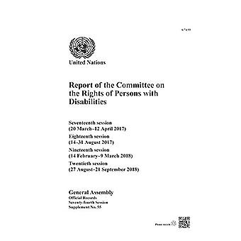 Report of the Committee on� the Rights of Persons with Disabilities: Seventeenth (20 March-12 April 2017), Eighteenth (14-31 August 2017), Nineteenth (14 February-9 March 2018) and Twentieth Sessions (27 August-21 September 2018)