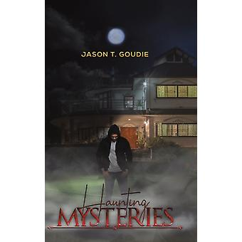 HAUNTING MYSTERIES by GOUDIE & JASON T.