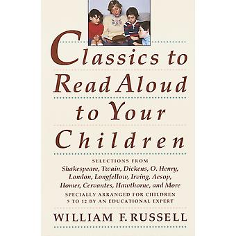Classics To Read Aloud To Your Children by William F Russell