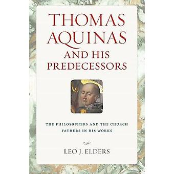 Thomas Aquinas and His Predecessors - The Philosophers and the Church