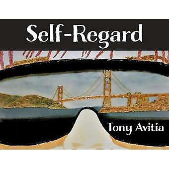 Self Regard - Imagine and Anticipate a Better Self. by Tony Avitia - 9