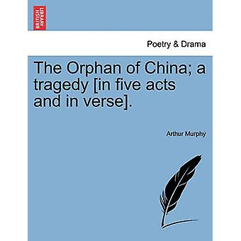 The Orphan of China; A Tragedy [In Five Acts and in Verse]. by Arthur