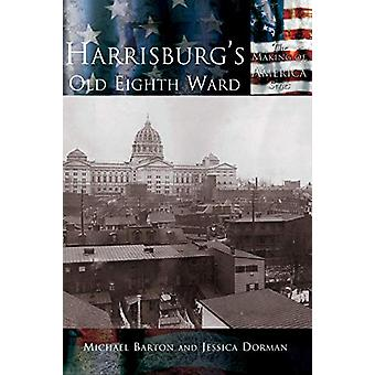 Harrisburg's Old Eighth Ward by Michael Barton - 9781589731455 Book