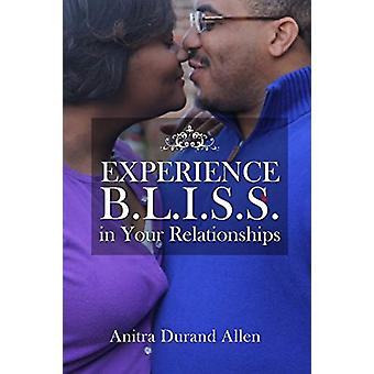 Experience B.L.I.S.S. in Your Relationships by Anitra Durand Allen -