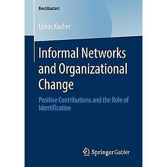 Epäviralliset verkostot ja organisaatiomuutos - positiiviset panokset a