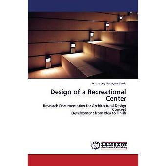 Design of a Recreational Center by Uzoagwa Caleb Armstrong - 97836596