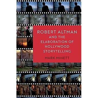 Robert Altman and the Elaboration of Hollywood Storytelling by Minett & Mark Assistant Professor & Assistant Professor & University of South Carolina
