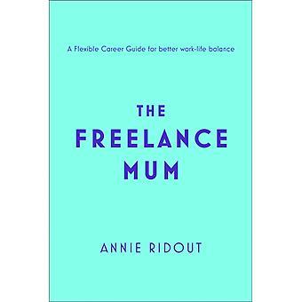 The Freelance Mum von Annie Ridout