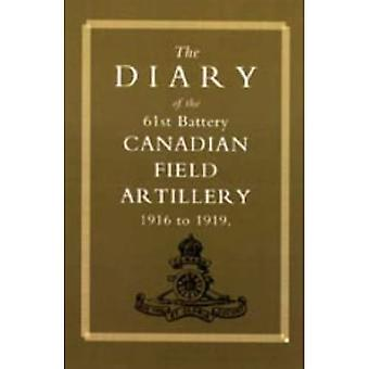Diary of the 61st Battery Canadian Field Artillery 1916-1919 2002