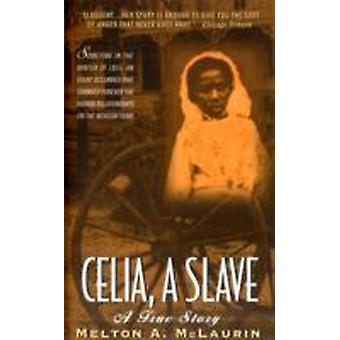 Celia a Slave  A True Story by Melton Mclaurin