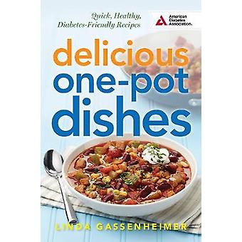 Delicious OnePot Dishes  Quick Healthy DiabetesFriendly Recipes by Linda Gassenheimer