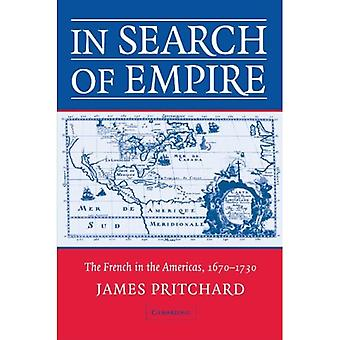 In Search of Empire: The French in the Americas, 1670-1730