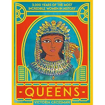 Queens 3000 Years of the Most Powerful Women in History 1
