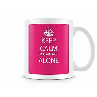 Keep Calm You Are Alone Printed Mug