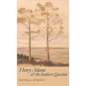 Henry Adams und die südlichen Frage (Neuauflage) von Michael O'Brie