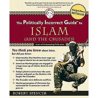 Den politiskt inkorrekta guiden till Islam (och korstågen) av Robert