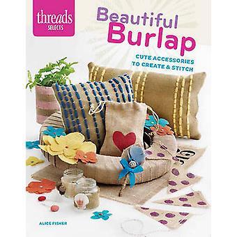 Beautiful Burlap - Cute Accessories to Create & Stitch by Alice Fisher