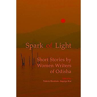 Spark of Light - Short Stories by Women Writers of Odisha by Valerie H