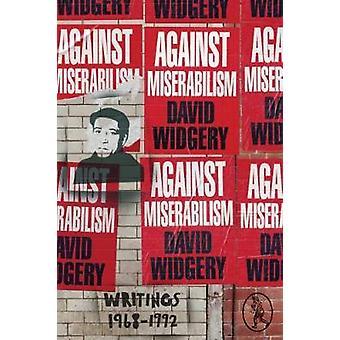 Against Miserabilism by David Widgery - 9781908251862 Book