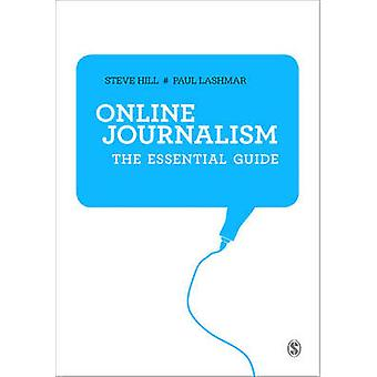 Online Journalism - The Essential Guide by Steve Hill - Paul Lashmar -