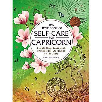 The Little Book van zelfzorg voor Steenbok: eenvoudige manieren om te vernieuwen en Restore-volgens de sterren (astrologie zelfzorg)