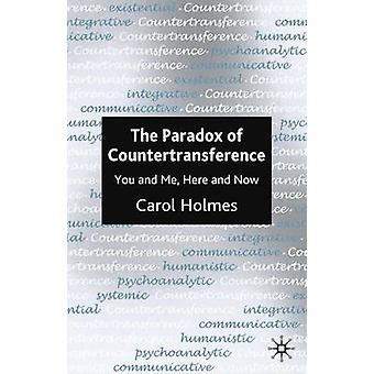 The Paradox of Countertransference  You and Me Here and Now by Holmes & Carol
