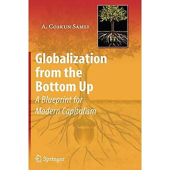 Globalization from the Bottom Up  A Blueprint for Modern Capitalism by Samli & A. Coskun