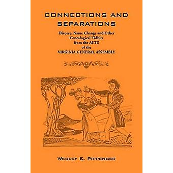 Connections and Separations Divorce Name Change and Other Genealogical Tidbits from the Acts of the Virginia General Assembly by Pippenger & Wesley E.