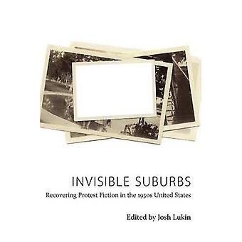 Invisible Suburbs Recovering Protest Fiction in the 1950s United States by Lukin & Josh