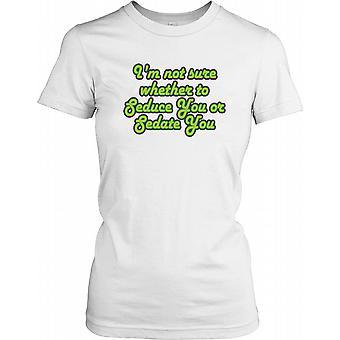 Jeg er ikke sikker på om at forføre dig eller forføre dig - sjov vittighed damer T Shirt