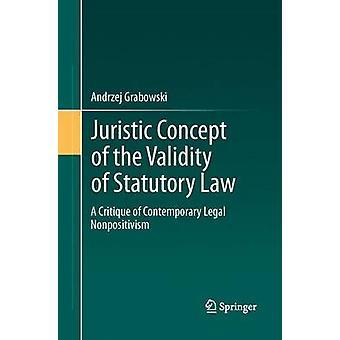 Juridisk begreb om gyldigheden af lovpligtige lov en kritik af moderne juridiske Nonpositivism af Grabowski & Andrzej