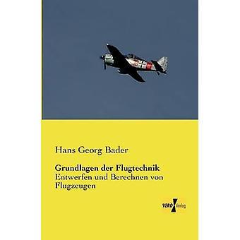 Grundlagen der FlugtechnikEntwerfen und Berechnen von Flugzeugen by Bader & Hans Georg