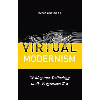 Virtual Modernism - Writing and Technology in the Progressive Era by K