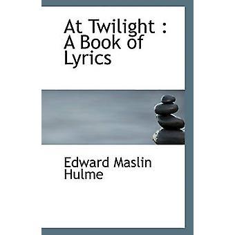 At Twilight - A Book of Lyrics by Edward Maslin Hulme - 9781116775174