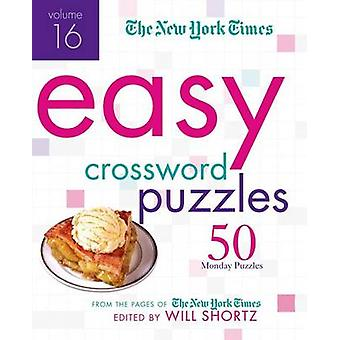 The New York Times Easy Crossword Puzzles - Volume 16 - 50 Monday Puzz