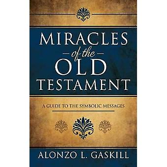 Miracles of the Old Testament - A Guide to the Symbolic Messages by Al
