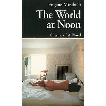The World at Noon by Eugene Mirabelli - 9781550710007 Book