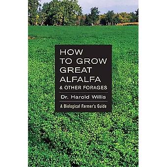 How to Grow Great Alfalfa & Other Forages by Willis Harold - 97816017