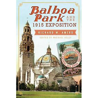 Balboa Park and the 1915 Exposition by Richard W Amero - Mike Kelly -
