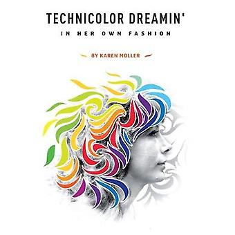 Technicolor Dreamin' - In Her Own Fashion by Karen Moller - 9781848979
