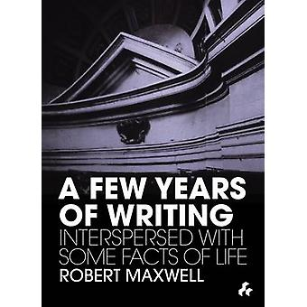 A Few Years of Writing - Interspersed with Some Facts of Life by Rober